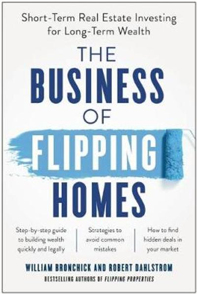 The Business of Flipping Homes - William Bronchick