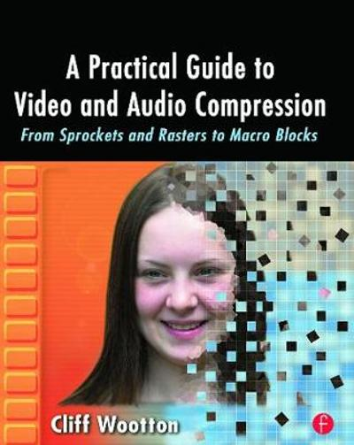 A Practical Guide to Video and Audio Compression - Cliff Wootton