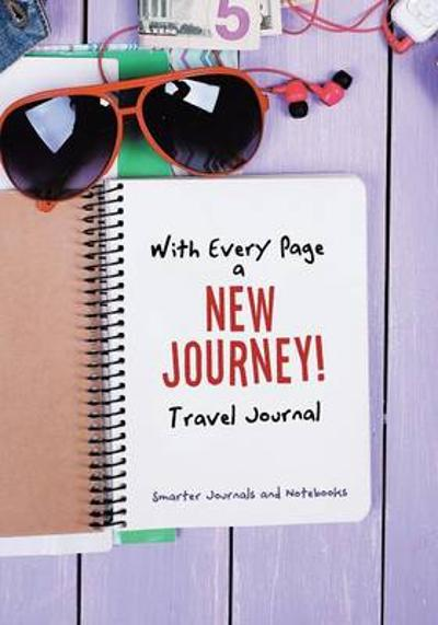 With Every Page a New Journey! Travel Journal - Smarter Journals and Notebooks