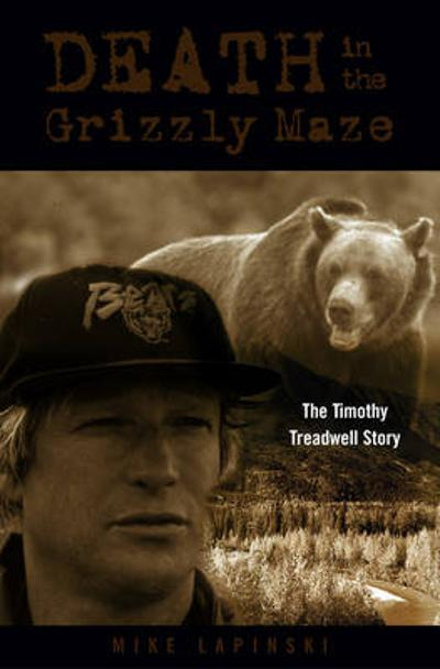 Death in the Grizzly Maze - Mike Lapinski