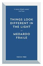 Things Look Different in the Light & Other Stories - Medardo Fraile Ali Smith Margaret Jull Costa