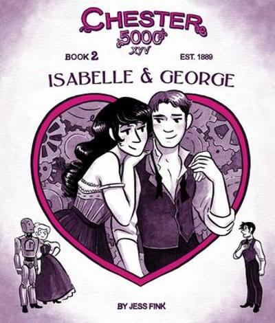 Chester 5000 (Book 2) Isabelle & George - Jess Fink