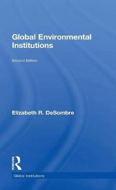 Global Environmental Institutions - Elizabeth R. DeSombre