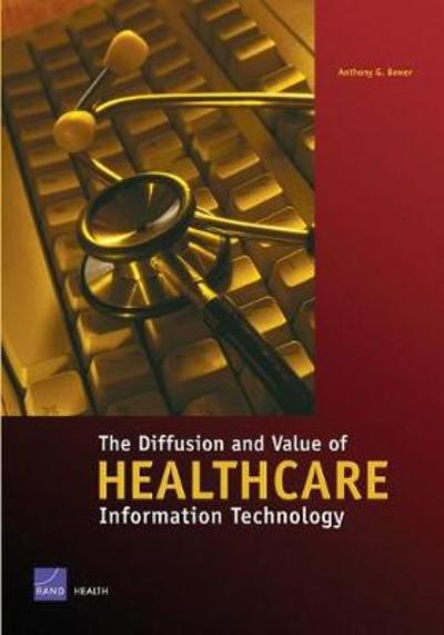 The Diffusion and Value of Healthcare Information Technology - Anthony G. Bower