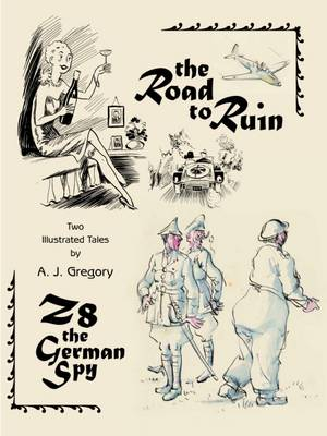 The Road to Ruin and Z8, the German Spy - A. J. Gregory