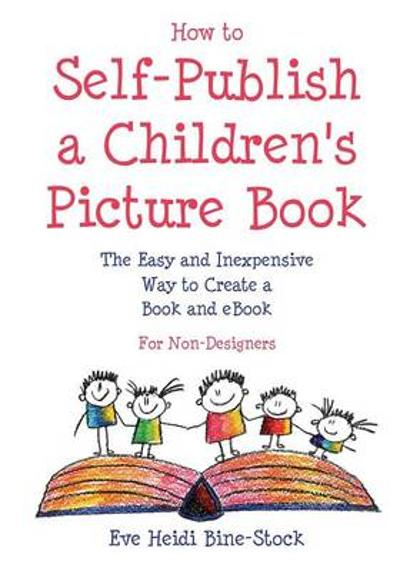 How to Self-Publish a Children's Picture Book - Eve Heidi Bine-Stock