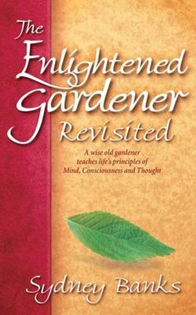 The Enlightened Gardener Revisited - Sydney Banks