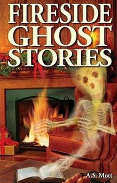 Fireside Ghost Stories - A.S. Mott