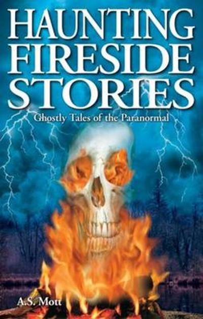 Haunting Fireside Stories - A.S. Mott