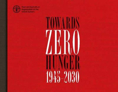 Towards zero hunger - 1945-2030 - Food and Agriculture Organization