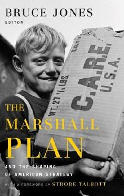 The Marshall Plan and the Shaping of American Strategy - Bruce D. Jones
