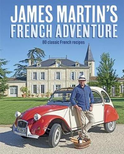 James Martin's French Adventure - James Martin