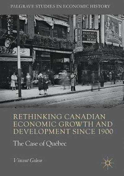 Rethinking Canadian Economic Growth and Development since 1900 - Vincent Geloso