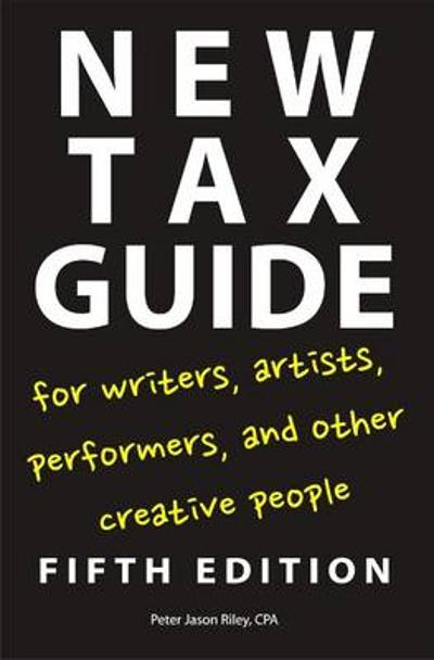 New Tax Guide for Writers, Artists, Performers and other Creative People - Peter Jason Riley
