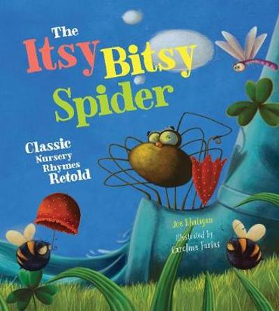 The Itsy Bitsy Spider: Classic Nursery Rhymes Retold - Joe Rhatigan