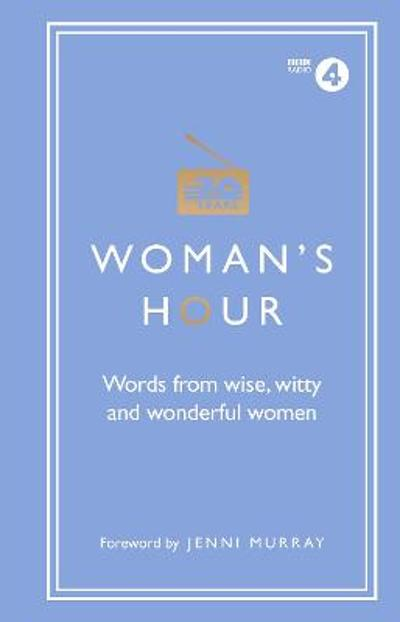Woman's Hour: Words from Wise, Witty and Wonderful Women - Alison Maloney