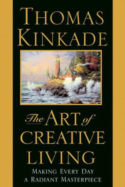 Art of Creative Living - Thomas Kinkade