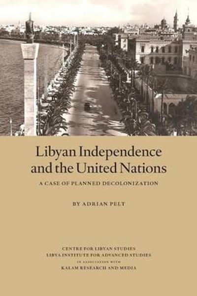 Libyan Independence and the United Nations - Adrian Pelt