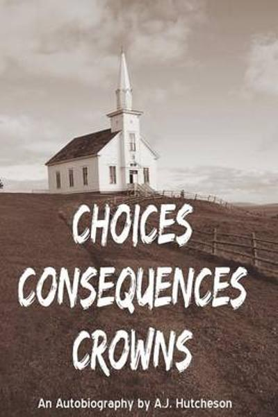 Choices Consequences Crowns - A J Hutcheson