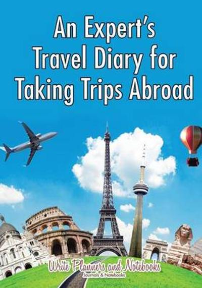 An Expert's Travel Diary for Taking Trips Abroad - Write Planners and Notebooks