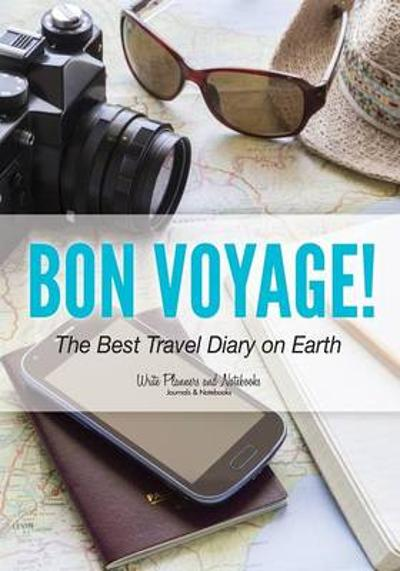 Bon Voyage! the Best Travel Diary on Earth - Write Planners and Notebooks
