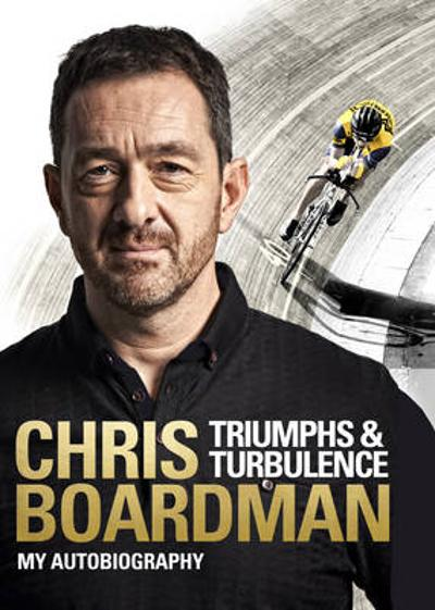 Triumphs and Turbulence - Chris Boardman
