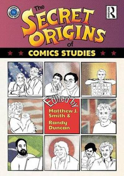 The Secret Origins of Comics Studies - Matthew Smith