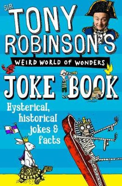 Sir Tony Robinson's Weird World of Wonders Joke Book - Sir Tony Robinson
