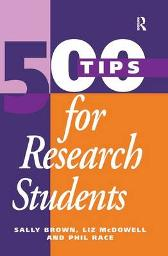 500 Tips for Research Students - Sally Brown Liz McDowell Phil Race
