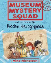 Museum Mystery Squad and the Case of the Hidden Hieroglyphics - Mike Nicholson Mike Phillips