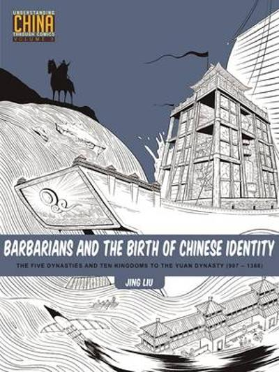 Barbarians and the Birth of Chinese Identity - Jing Liu