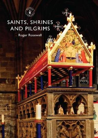 Saints, Shrines and Pilgrims - Roger Rosewell