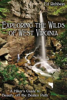 Exploring the Wilds of West Virginia - Ed Rehbein