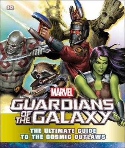 Marvel Guardians of the Galaxy The Ultimate Guide to the Cosmic Outlaws - Nick Jones