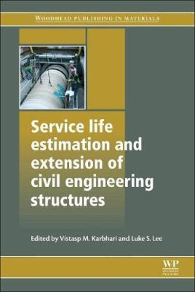 Service Life Estimation and Extension of Civil Engineering Structures - Vistasp M. Karbhari