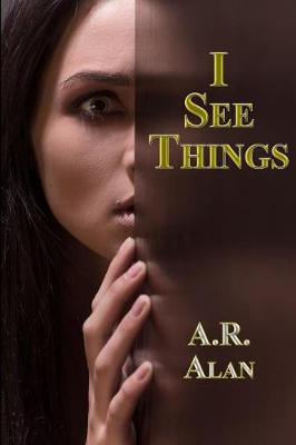 I See Things - A R Alan