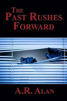 The Past Rushes Forward - A R Alan