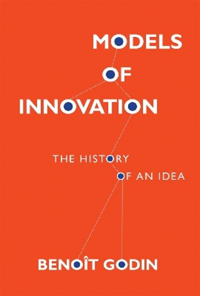 Models of Innovation - Benoit Godin
