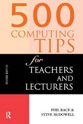 500 Computing Tips for Teachers and Lecturers - Steven McDowell Phil Race Steve McDowell