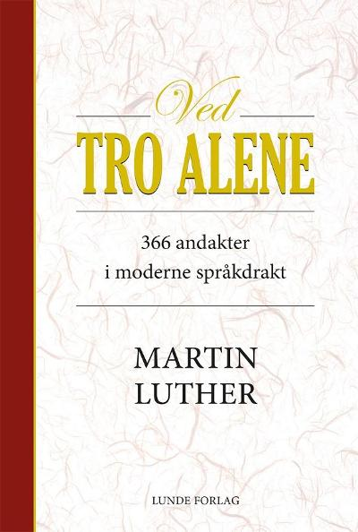 Ved tro alene - Martin Luther