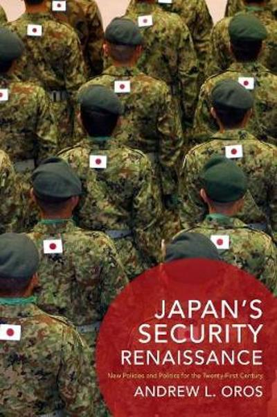 Japan's Security Renaissance - Andrew L. Oros