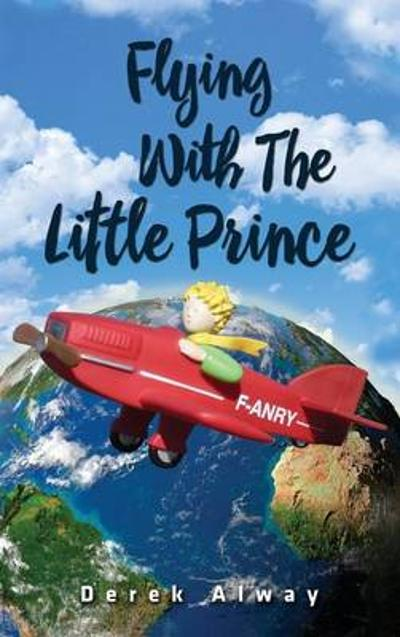 Flying with the Little Prince - Derek Alway