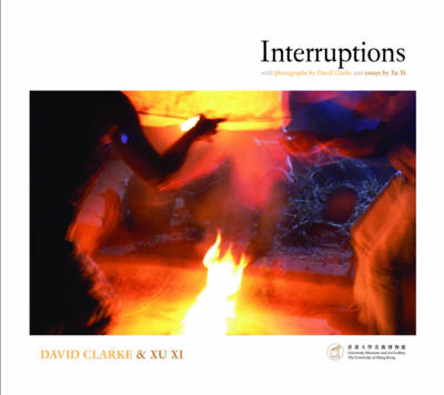 Interruptions - With Photographs by David Clarke and Essays by Xu Xi - David Clarke