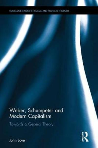 Weber, Schumpeter and Modern Capitalism - John Love