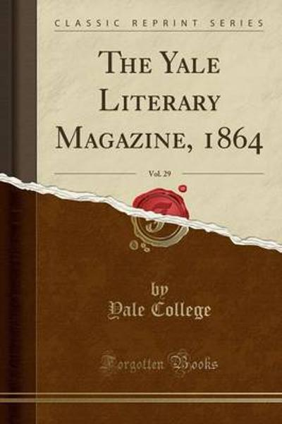 The Yale Literary Magazine, 1864, Vol. 29 (Classic Reprint) - Yale College