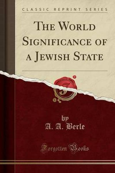 The World Significance of a Jewish State (Classic Reprint) - A A Berle
