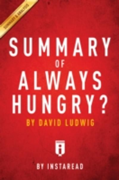 Summary, Analysis & Review of David Ludwig's Always Hungry? by Instaread -