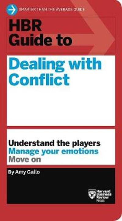 HBR Guide to Dealing with Conflict (HBR Guide Series) - Amy Gallo