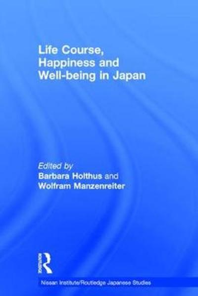 Life Course, Happiness and Well-being in Japan - Barbara Holthus