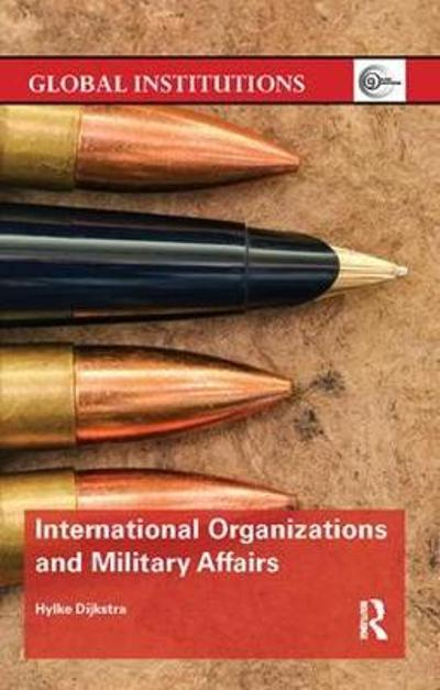 International Organizations and Military Affairs - Hylke Dijkstra